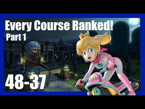 Best Mario kart 8 Deluxe Courses! Every Course Ranked Part 1 [48-37]