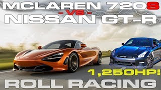 1,250 HP Nissan GT-R vs McLaren 720S Roll Racing - How much power does it take to beat the 720s?