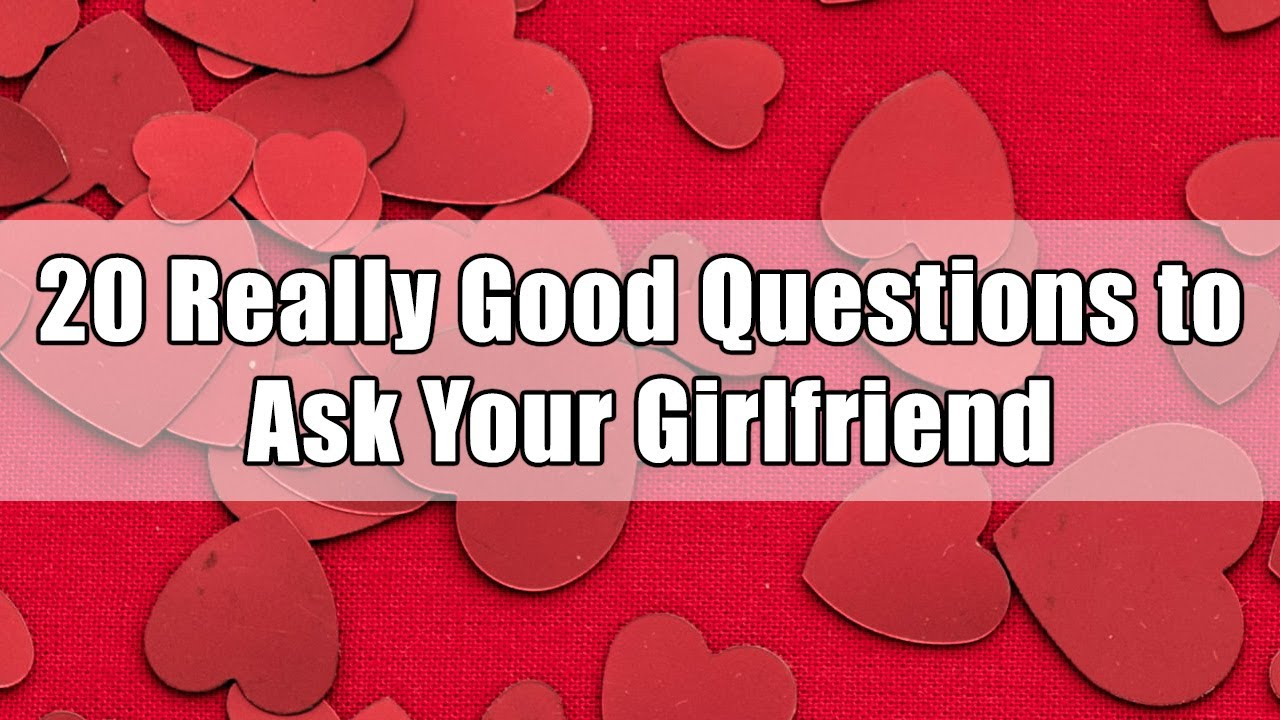 What are good questions to ask your girlfriend
