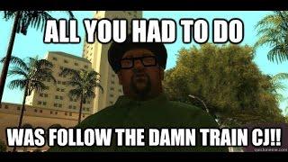 10 hours all we had to was follow the damn train cj gta san andreas