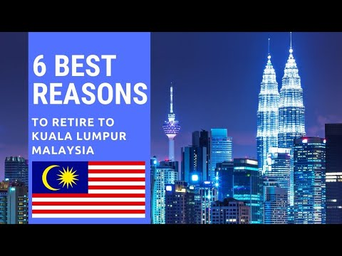 6 Best reasons to retire to Kuala Lumpur, Malaysia.  Living in Kuala Lumpur, Malaysia!