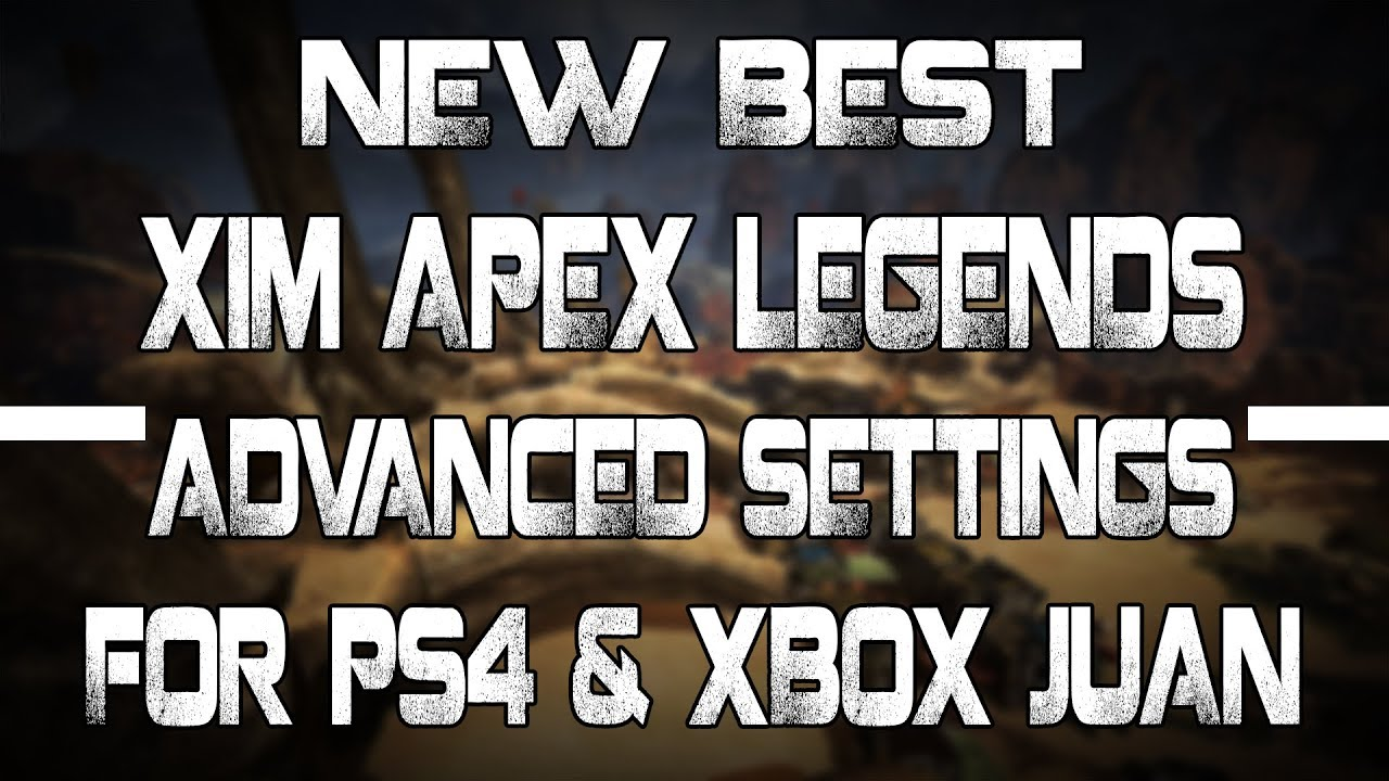 New Best Xim Apex Legends Advanced Settings For PS4 & Xbox Juan