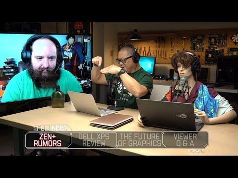 Zen Rumors, Dell XPS , the Future of Graphics, and More  The Full Nerd Ep 44