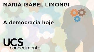 UCS Conhecimento - Maria Isabel Limongi: A democracia hoje