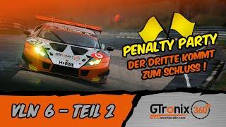 VLN 6 Teil 2 | Penalty Party - Der Dritte kommt zum Schluss | GTronix360° Team mcchip-dkr