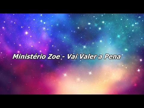 Ministério Zoe - Vai Valer A Pena ( Com Letra )