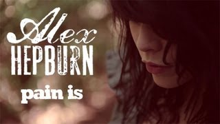 Alex Hepburn - Pain is [Official video]