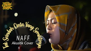 Naff - Tak Seindah Cinta Yang Semestinya (cover UKI dan ANTI) + Lirik