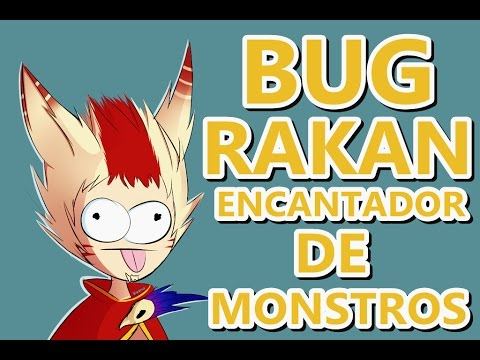 BUG RAKAN - ENCANTADOR DE MONSTROS