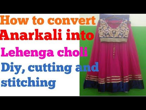 HOW TO CONVERT ANARKALI INTO LEHENGA CHOLI ,DIY, CUTTING AND STITCHING