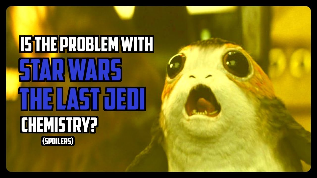 The Chemistry Problem with The Last Jedi (Video)