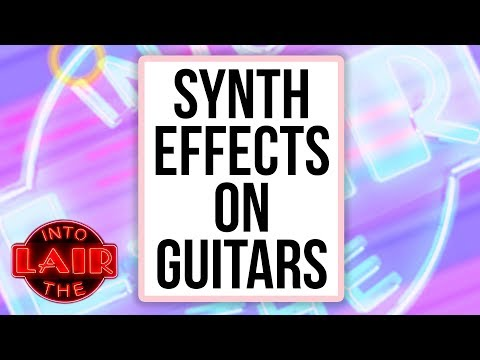 Synth Effects on Guitars – Into The Lair #201