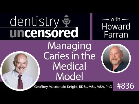 836 Managing Caries in the Medical Model with Dr. Geoff Knight : Dentistry Uncensored