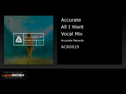Accurate - All I Want (Vocal Mix)