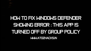 Fix Windows Defender Error : This Apps Has Been Turned Off By Group Policy