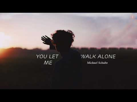 [Vietsub + Lyrics] You Let Me Walk Alone - Michael Schulte
