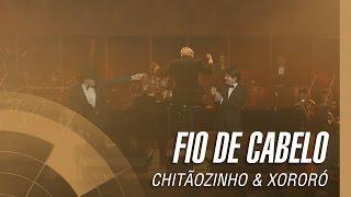 Chitãozinho & Xororó - Fio de cabelo (Sinfônico 40 Anos) [Part. Especial João Carlos Martins]
