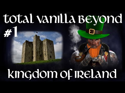 Total Vanilla Beyond Mod ~ Kingdom of Ireland Campaign Part 1, The Whiskey Wars