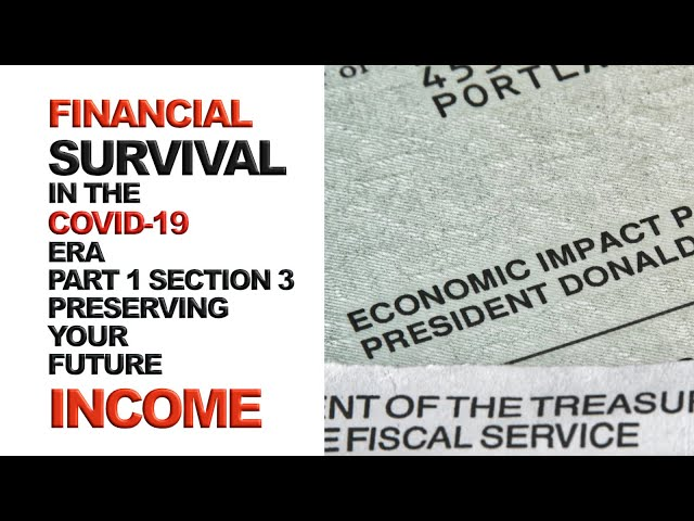 Preserving Your Future Income | Financial Survival in the COVID-19 Era  (Part 1, Sec 3)