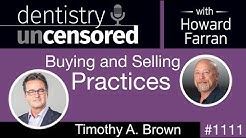 1111 Buying and Selling Practices with Timothy A  Brown: Dentistry Uncensored with Howard Farran