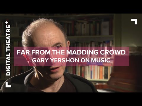 Far From the Madding Crowd  Gary Yershon on Music  Digital Theatre