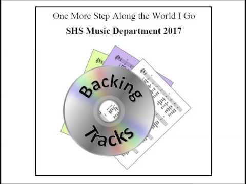 One More Step Along The World I Go SHS Music Department 2017