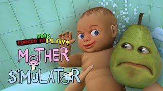 Pear FORCED to Play - Mother Simulator