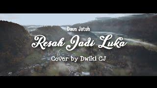 Tapi mengapa Tiba-tiba seakan kau pergi   Daun Jatuh - Resah Jadi Luka (Cover by Dwiki CJ)