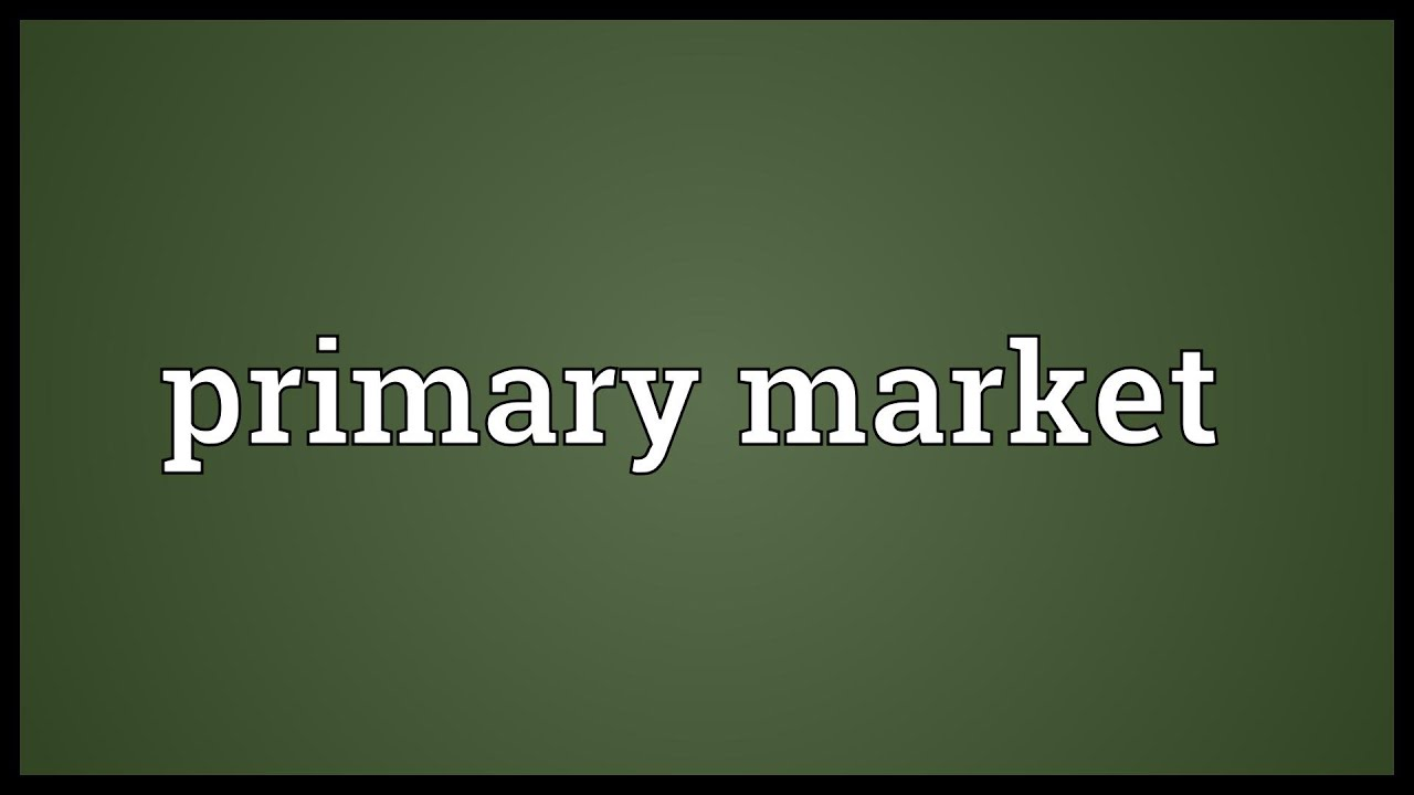 Primary Market Meaning YouTube - Primary market