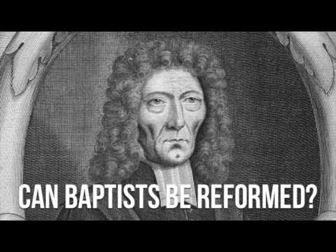 Can Baptists Be Reformed? - Episode 02