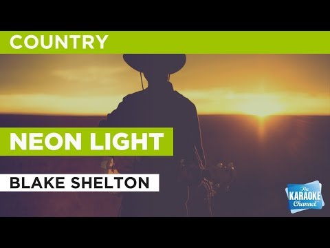 "Neon Light in the Style of ""Blake Shelton"" with lyrics (no lead vocal)"