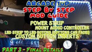 Arcade 1up Mod part 3 - Final details Led strip,underglow,audio controller and custom button inserts