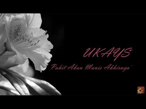 UKAYS - Pahit Akan Manis Akhirnya ~ LIRIK ~