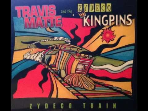 Travis Matte & The Zydeco Kingpins - Zydeco Train