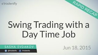 Swing Trading with a Day Time Job (9 to 5 Work) - Rapid Recap