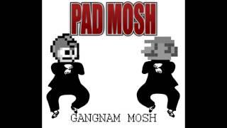 Pad Mosh - Gangnam Mosh (PSY Cover)