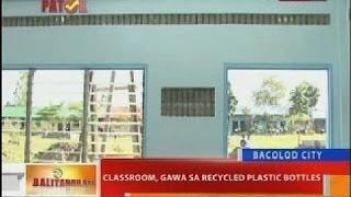 Bt: Classroom Sa Bacolod City, Gawa Sa Recycled Plastic Bottles