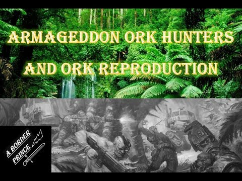 Warhammer 40k Lore and History: Ork Hunters of Armageddon and Ork reproduction and biology