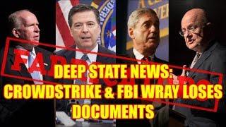 DEEP STATE NEWS: CROWDSTRIKE & FBI WRAY LOSES DOCUMENTS