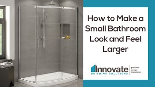 How to Make a Small Bathroom Look and Feel Larger