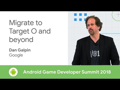 Migrating Your Established Game to Target O and Beyond (Android Game Developer Summit 2018)