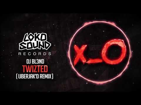 Twizted (Uberjak'd Remix) - DJ BL3ND [LokoSound Records]