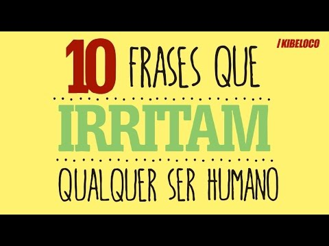 10 frases que irritam qualquer ser humano
