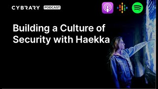 Building a Culture of Security with Haekka | The Cybrary Podcast Ep. 65