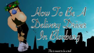 How To Be A Delivery Driver On Bloxburg ~ Roblox