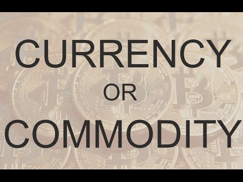 Is Bitcoin a Currency or a Commodity?
