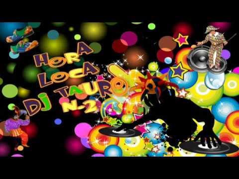 Hora Loca Fiesta #2 Tauro Producciones DJ TAURO djtauroperu