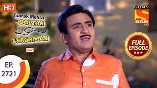 Taarak Mehta Ka Ooltah Chashmah - Ep 2721 - Full Episode - 1st May, 2019