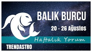 BALIK BURCU 20 - 26 AĞUSTOS HAFTALIK YORUM | TRENDASTRO