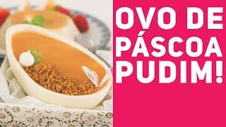Aprenda a fazer ovo de Páscoa com pudim